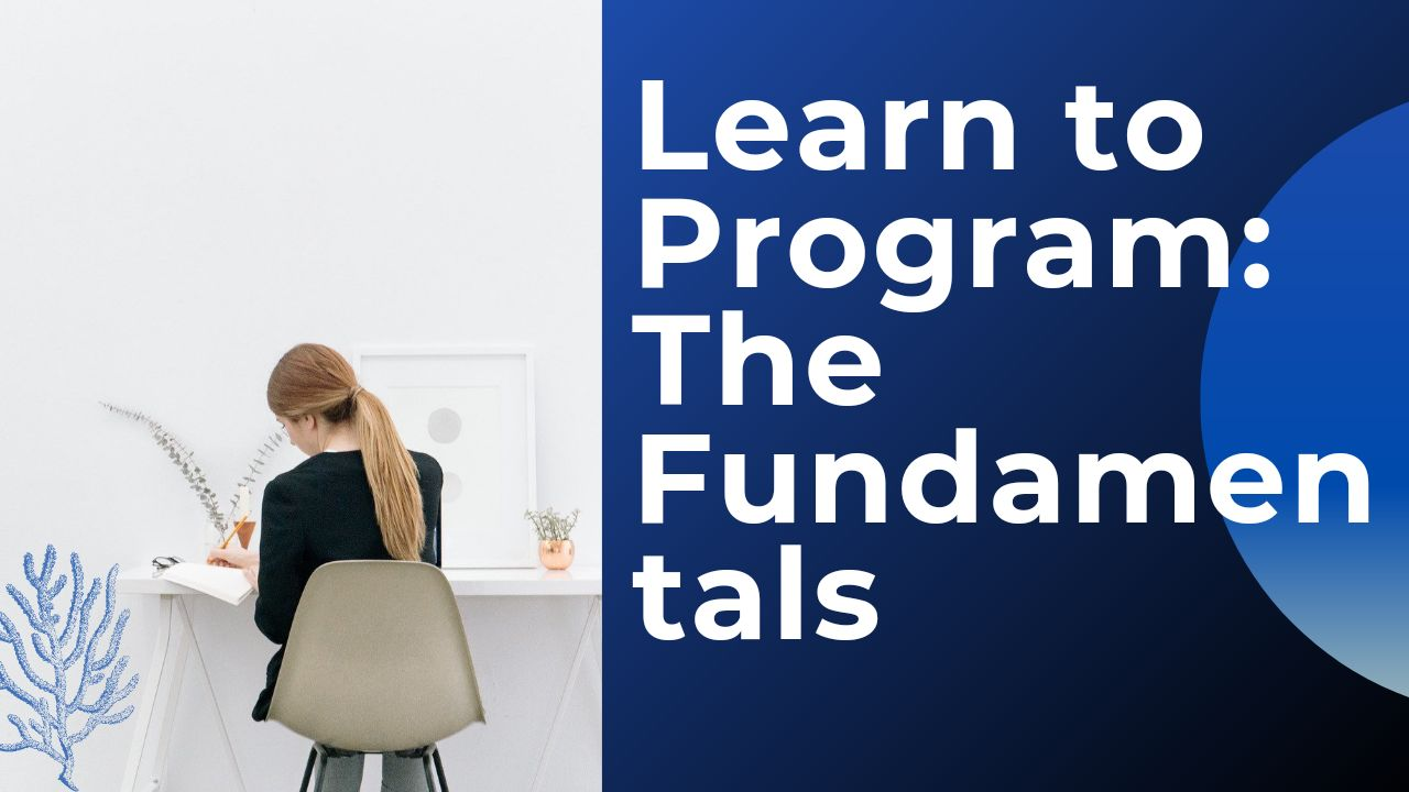 Learn to Program: The Fundamentals